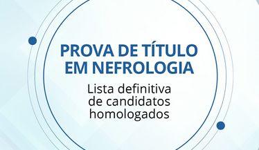 Confira a lista definitiva de candidatos homologados para realizar a prova de título em nefrologia e prova de título em nefrologia pediátrica