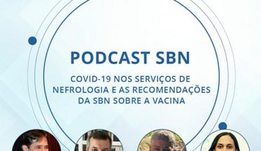 """Confira o PodCast SBN#32 """"Covid-19 nos serviços de nefrologia e as recomendações da SBN sobre a vacina"""""""