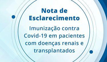 Nota de Esclarecimento da SBN sobre a Imunização contra COVID-19 em pacientes portadores de doenças renais e transplantados renais